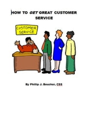 How to Get Great Customer Service ebook by Phillip J. Boucher