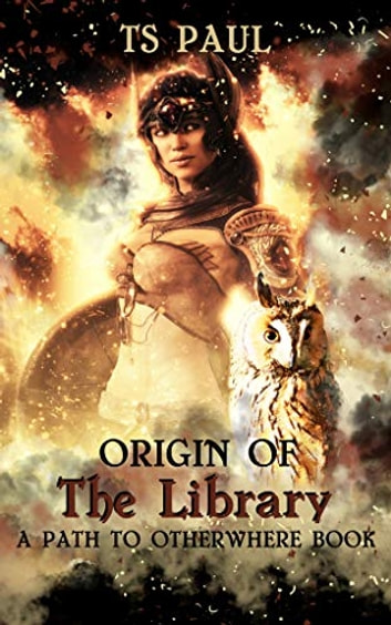 Origin of the Library - A Path to Otherwhere Book ebook by T S Paul