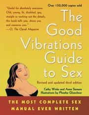 The Good Vibrations Guide to Sex - The Most Complete Sex Manual Ever Written ebook by Anne Semans