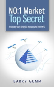 NO: 1 Market Top Secret - Increase your Targeting Accuracy to over 95% ebook by Barry Gumm,Caroline Horn