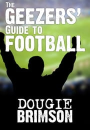 The Geezers' Guide To Football ebook by Dougie Brimson