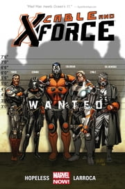 Cable and X-Force Vol. 1: Wanted ebook by Dennis Hopeless,Gabriel Hernandez Walta,Salvador Larroca