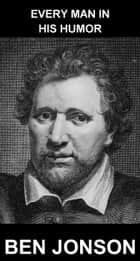 Every Man In His Humor [mit Glossar in Deutsch] ebook by Ben Jonson,Eternity Ebooks