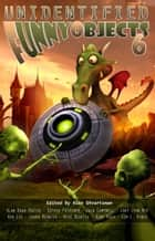 Unidentified Funny Objects 6 ebook by Alex Shvartsman, Alan Dean Foster, Jack Cambpell,...