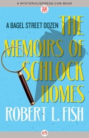 The Memoirs of Schlock Homes - A Bagel Street Dozen ebook by Robert L. Fish