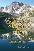 Reflections of God's Work ebook by Paul McLean