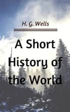 A Short History of the World (Annotated & Illustrated) ebook by H. G. Wells
