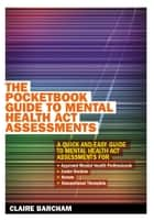 The Pocketbook Guide To Mental Health Act Assessments ebook by Claire Barcham, Nikos Chatzisarantis