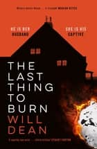 The Last Thing to Burn - Gripping and unforgettable, one of the most highly anticipated releases of 2021 ebook by Will Dean