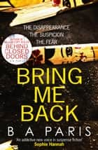 Bring Me Back: The gripping Sunday Times Best seller - a must read psychological thriller book ebook by B A Paris