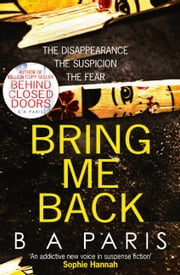 Bring Me Back: The gripping best selling book - a must read psychological thriller ebook by B A Paris