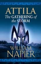 Attila: The Gathering Of The Storm ebook by William Napier