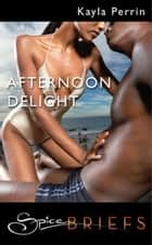 Afternoon Delight (Mills & Boon Spice Briefs) ebook by Kayla Perrin