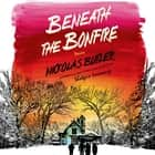 Beneath the Bonfire - Stories audiobook by Nickolas Butler