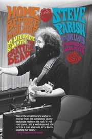 Home Before Daylight - My Life on the Road with the Grateful Dead ebook by Steve Parish,Joe Layden,Bob Weir