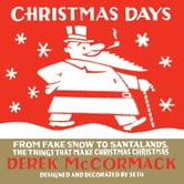 Christmas Days - From Fake Snow to Santalands, The Things That Make Christmas Christmas ebook by Derek McCormack