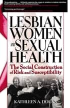 Lesbian Women and Sexual Health ebook by R Dennis Shelby,Kathleen Dolan