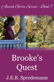 Brooke's Quest (Amish Girls Series - Book 7) ebook by J.E.B. Spredemann