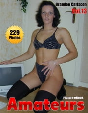 Amateurs Vol.13 Adult Picture eBook - Girls next door naked ebook by Brandon Carlscon
