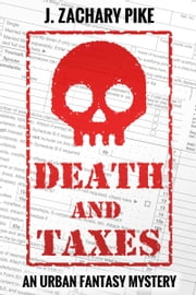 Death and Taxes: An Urban Fantasy Mystery ebook by J. Zachary Pike