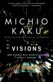 Visions - How Science Will Revolutionize the 21st Century ebook by Michio Kaku