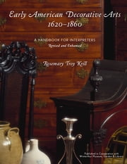 Early American Decorative Arts, 1620-1860 - A Handbook for Interpreters ebook by Rosemary Troy Krill
