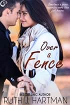 Over A Fence ebook by Ruth J. Hartman