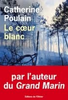 Le coeur blanc ebook by Catherine Poulain