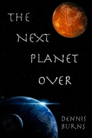 The Next Planet Over ebook by Dennis Burns