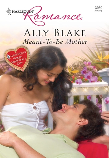 Meant-To-Be Mother - A Single Dad Romance ebook by Ally Blake
