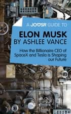 A Joosr Guide to... Elon Musk by Ashlee Vance: How the Billionaire CEO of SpaceX and Tesla is Shaping our Future ekitaplar by Joosr