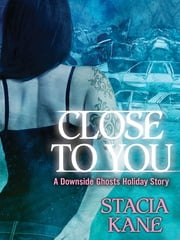 Close to You - A Downside Ghosts Story ebook by Stacia Kane