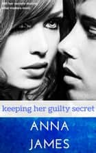 Keeping Her Guilty Secret - Forever Yours ebook by Anna James