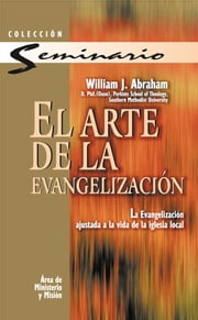 Arte de la evangelización, El ebook by William J. Abraham