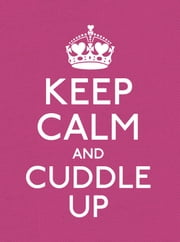 Keep Calm and Cuddle Up - Good Advice for Those in Love ebook by Ebury Digital