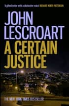 A Certain Justice - A thrilling murder mystery in the city of San Francisco ebook by John Lescroart