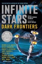 Infinite Stars: Dark Frontiers ebook by Bryan Thomas Schmidt, Jack Campbell, Orson Scott Card,...