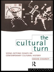 The Cultural Turn - Scene Setting Essays on Contemporary Cultural History ebook by David Chaney