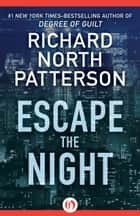 Escape the Night ebook by Richard North Patterson