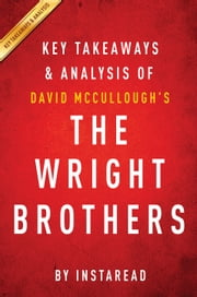 The Wright Brothers by David McCullough | Key Takeaways & Analysis ebook by Instaread