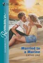 Married To A Marine (Mills & Boon Silhouette) eBook by Cathie Linz