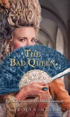 The Bad Queen ebook by Carolyn Meyer, Jodi Reamer