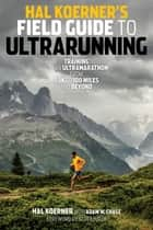 Hal Koerner's Field Guide to Ultrarunning - Training for an Ultramarathon, from 50K to 100 Miles and Beyond ebook by Hal Koerner, Adam W. Chase