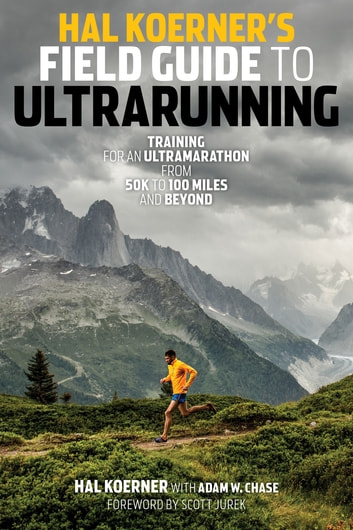 Hal Koerner's Field Guide to Ultrarunning - Training for an Ultramarathon, from 50K to 100 Miles and Beyond eBook by Hal Koerner