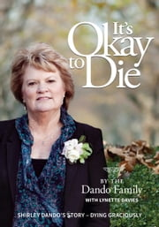It's Okay to Die - Shirley Dando's Story - Dying Graciously ebook by The Dando Family
