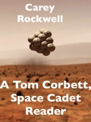 A Tom Corbett, Space Cadet Reader ebook by Carey Rockwell