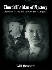 Churchill's Man of Mystery - Desmond Morton and the World of Intelligence ebook by Gill Bennett