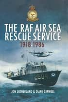 RAF Air Sea Rescue 1918-1986 eBook by Diane Canwell, Jon Sutherland