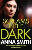 Screams in the Dark - a gripping crime thriller with a shocking twist from the author of Blood Feud eBook by Anna Smith