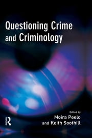 Questioning Crime and Criminology ebook by Moira Peelo,Keith Soothill